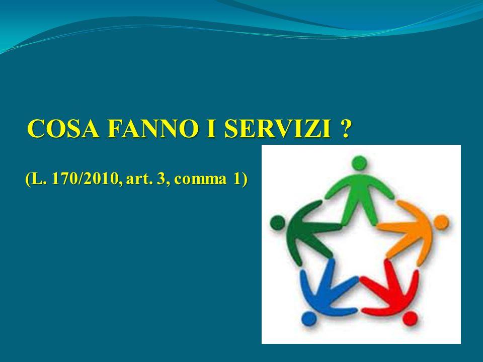 COSA FANNO I SERVIZI (L. 170/2010, art. 3, comma 1)
