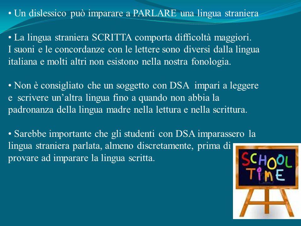 • Un dislessico può imparare a PARLARE una lingua straniera