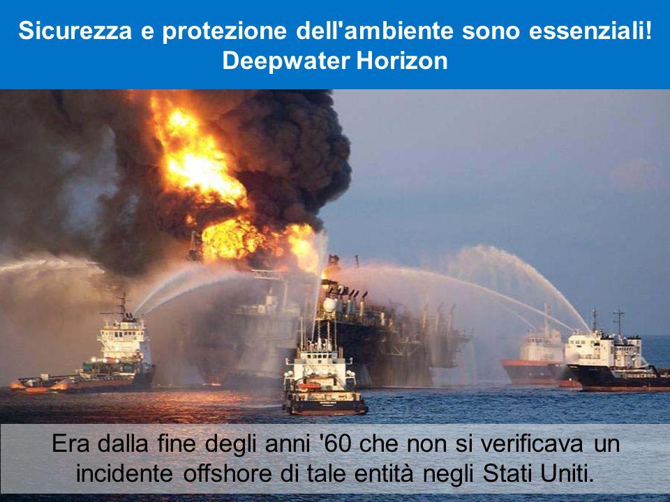 Sicurezza e protezione dell ambiente sono essenziali! Deepwater Horizon