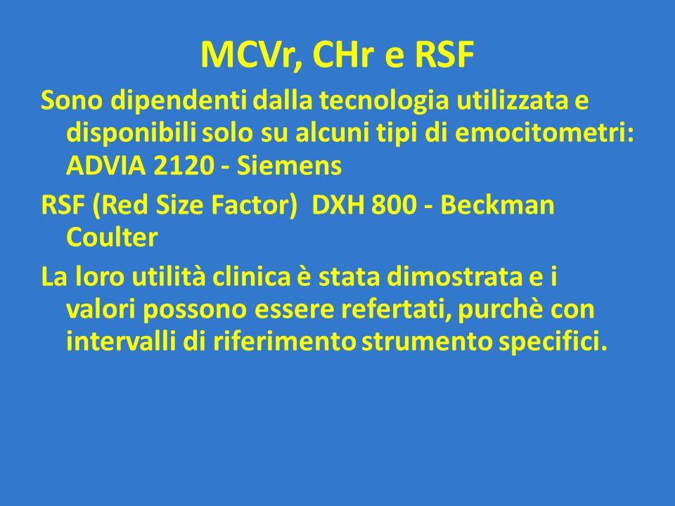 MCVr, CHr e RSF Sono dipendenti dalla tecnologia utilizzata e disponibili solo su alcuni tipi di emocitometri: ADVIA 2120 - Siemens.