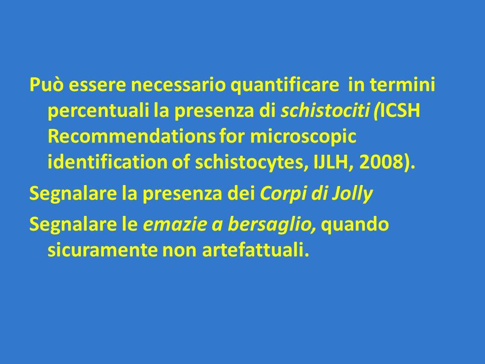 Può essere necessario quantificare in termini percentuali la presenza di schistociti (ICSH Recommendations for microscopic identification of schistocytes, IJLH, 2008).