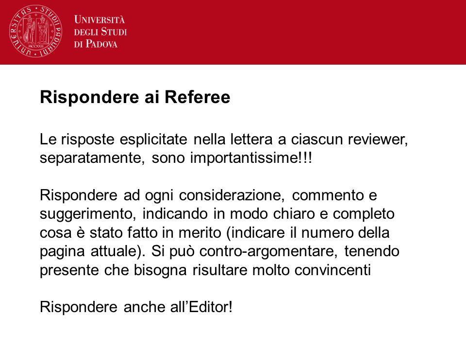 Rispondere ai Referee Le risposte esplicitate nella lettera a ciascun reviewer, separatamente, sono importantissime!!!