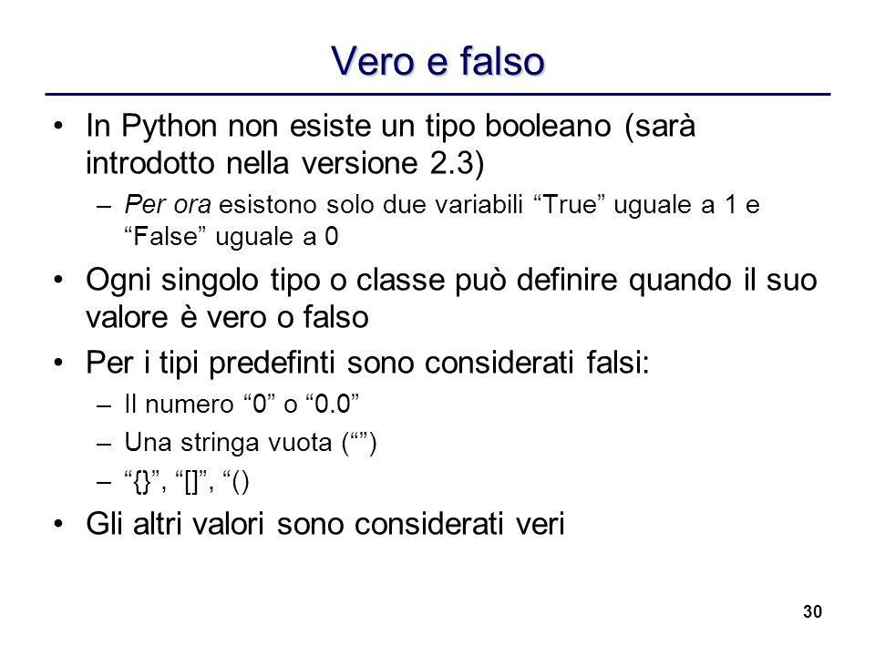 Vero e falso In Python non esiste un tipo booleano (sarà introdotto nella versione 2.3)