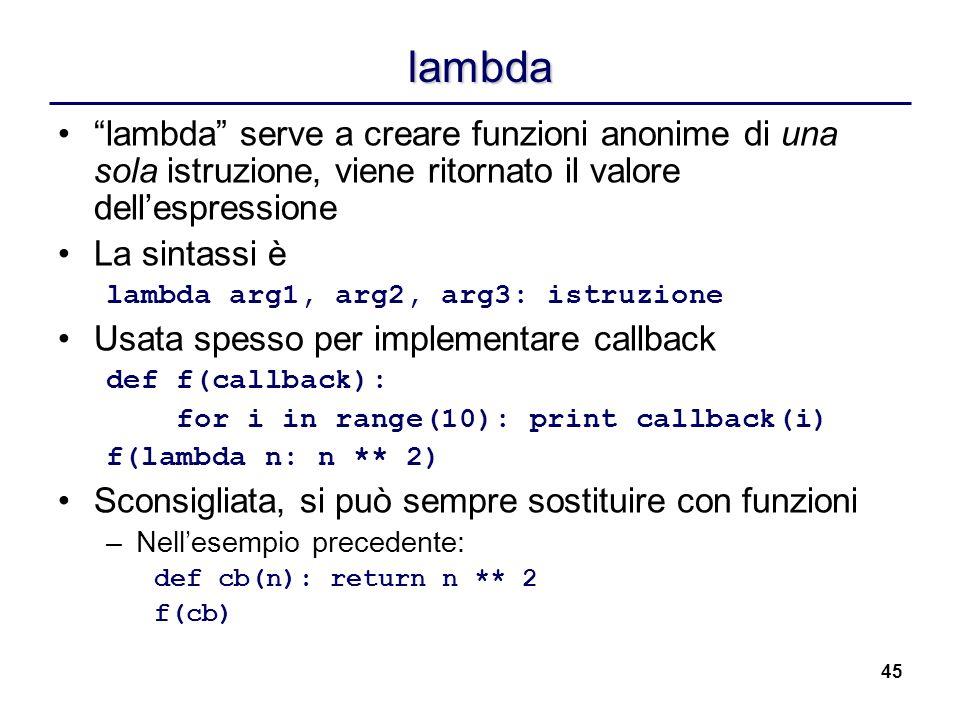 lambda lambda serve a creare funzioni anonime di una sola istruzione, viene ritornato il valore dell'espressione.