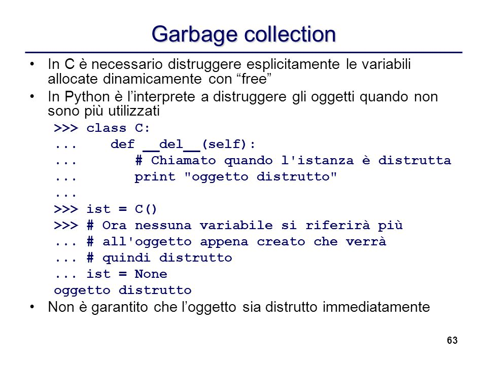 Garbage collection In C è necessario distruggere esplicitamente le variabili allocate dinamicamente con free