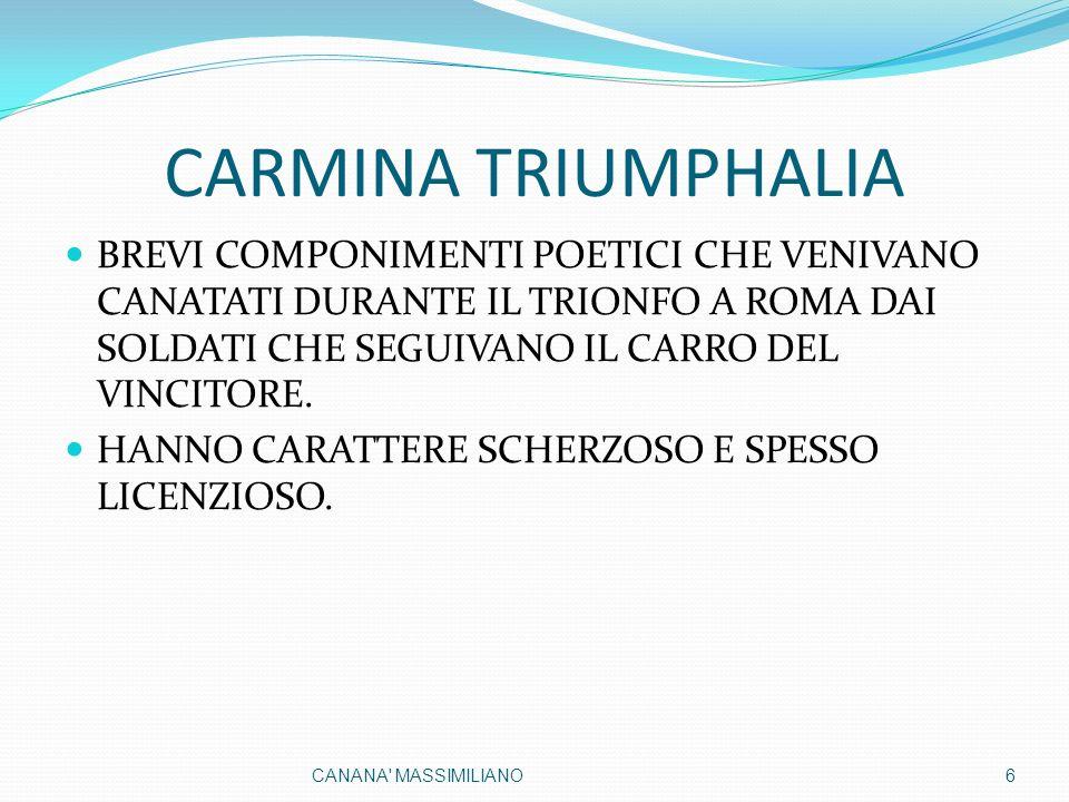 CARMINA TRIUMPHALIA BREVI COMPONIMENTI POETICI CHE VENIVANO CANATATI DURANTE IL TRIONFO A ROMA DAI SOLDATI CHE SEGUIVANO IL CARRO DEL VINCITORE.