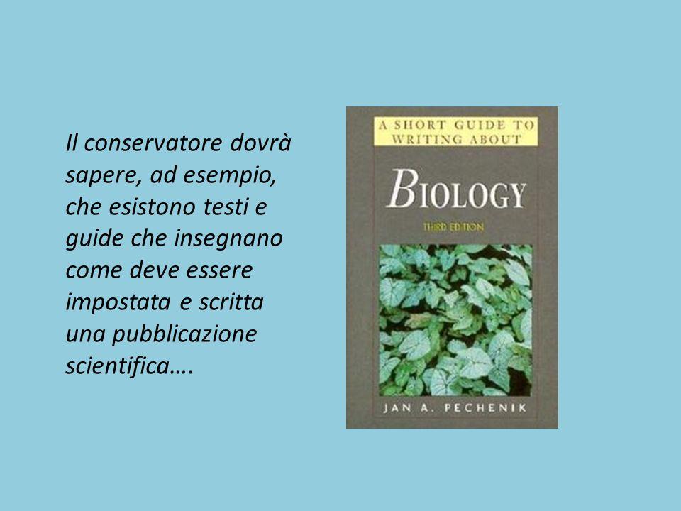 Il conservatore dovrà sapere, ad esempio, che esistono testi e guide che insegnano come deve essere impostata e scritta una pubblicazione scientifica….