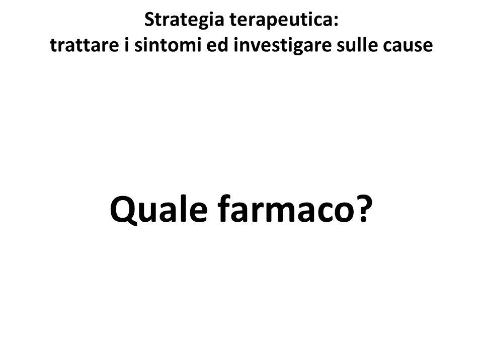 Strategia terapeutica: trattare i sintomi ed investigare sulle cause