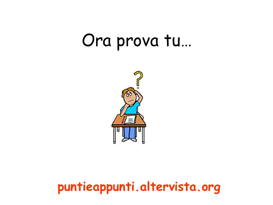Ora prova tu… puntieappunti.altervista.org