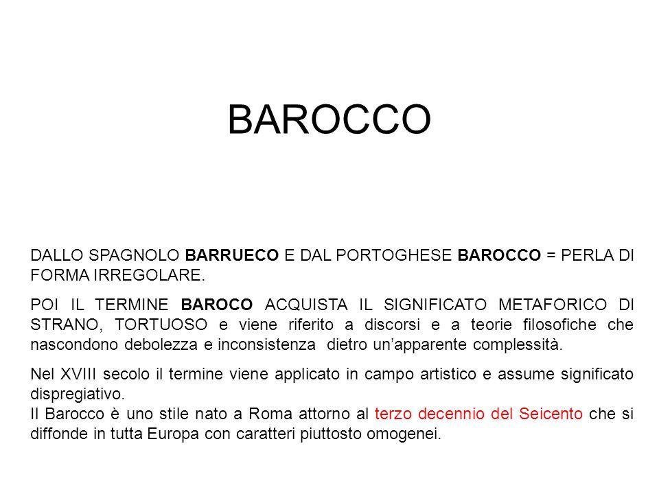 BAROCCO DALLO SPAGNOLO BARRUECO E DAL PORTOGHESE BAROCCO = PERLA DI FORMA IRREGOLARE.