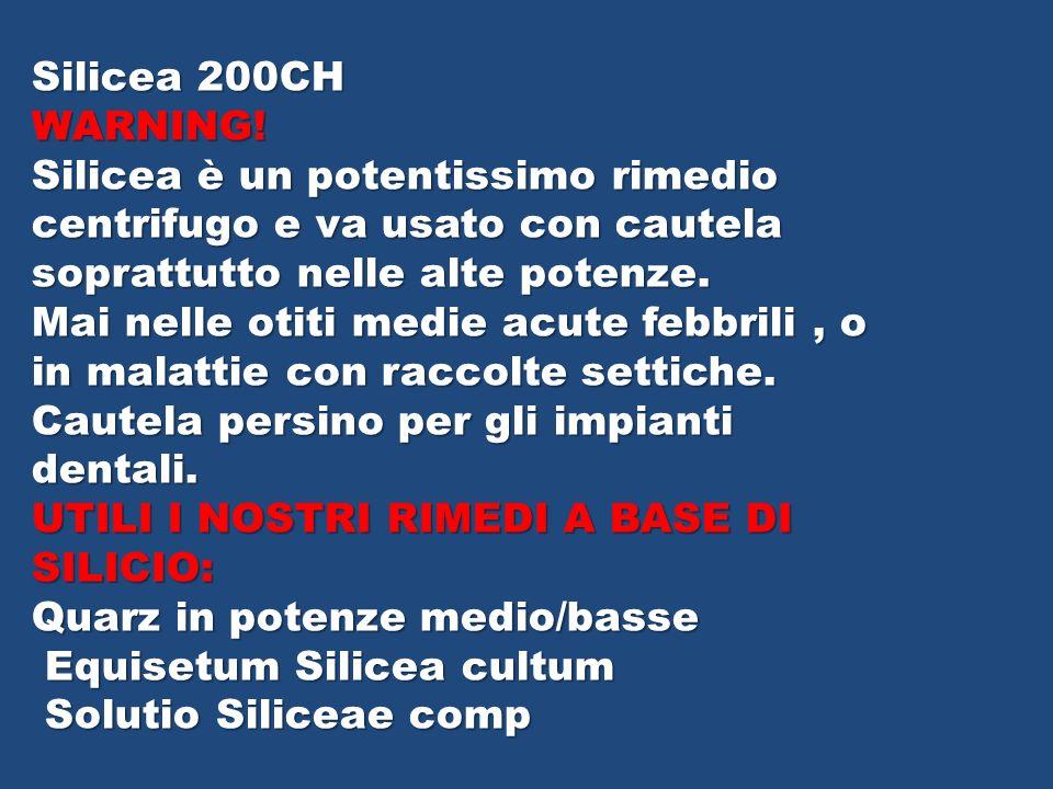 Silicea 200CHWARNING! Silicea è un potentissimo rimedio centrifugo e va usato con cautela soprattutto nelle alte potenze.