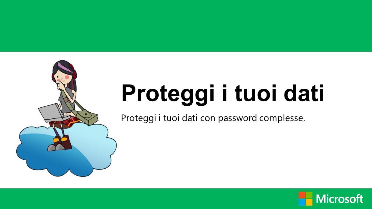 Proteggi i tuoi dati con password complesse.