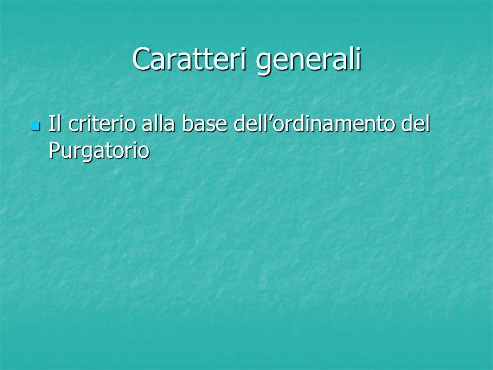 Caratteri generali Il criterio alla base dell'ordinamento del Purgatorio