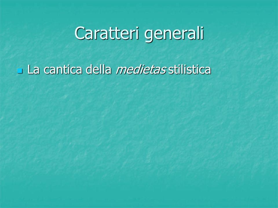 Caratteri generali La cantica della medietas stilistica