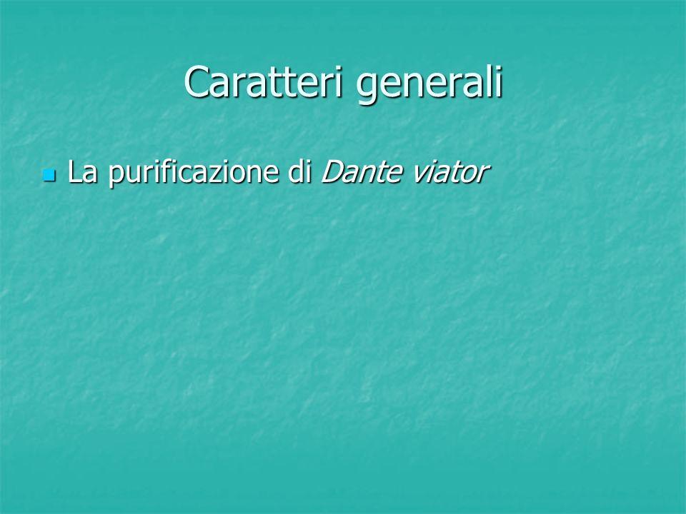 Caratteri generali La purificazione di Dante viator