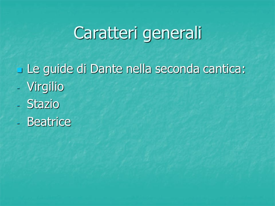 Caratteri generali Le guide di Dante nella seconda cantica: Virgilio