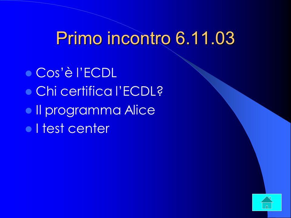 Primo incontro 6.11.03 Cos'è l'ECDL Chi certifica l'ECDL