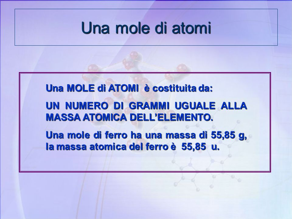 Una mole di atomi Una MOLE di ATOMI è costituita da: