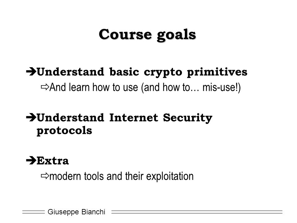 Course goals Understand basic crypto primitives