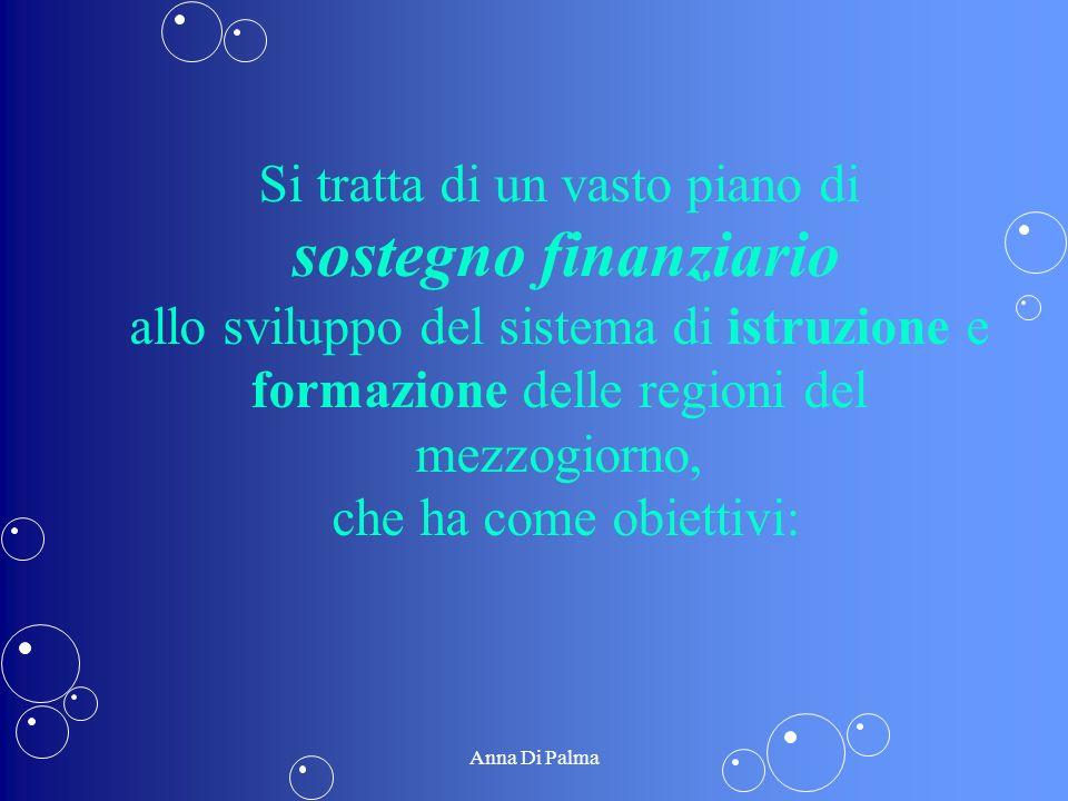 Si tratta di un vasto piano di sostegno finanziario allo sviluppo del sistema di istruzione e formazione delle regioni del mezzogiorno, che ha come obiettivi: