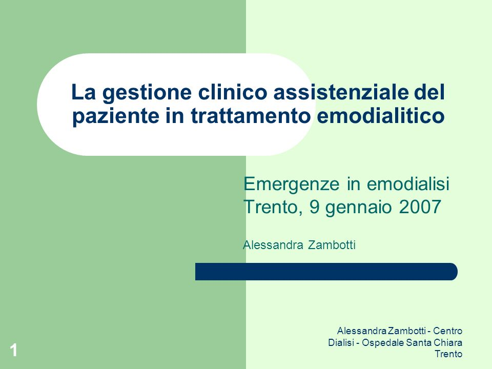 Emergenze in emodialisi Trento, 9 gennaio 2007 Alessandra Zambotti