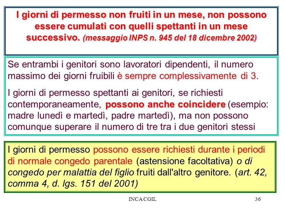 I giorni di permesso non fruiti in un mese, non possono essere cumulati con quelli spettanti in un mese successivo. (messaggio INPS n. 945 del 18 dicembre 2002)