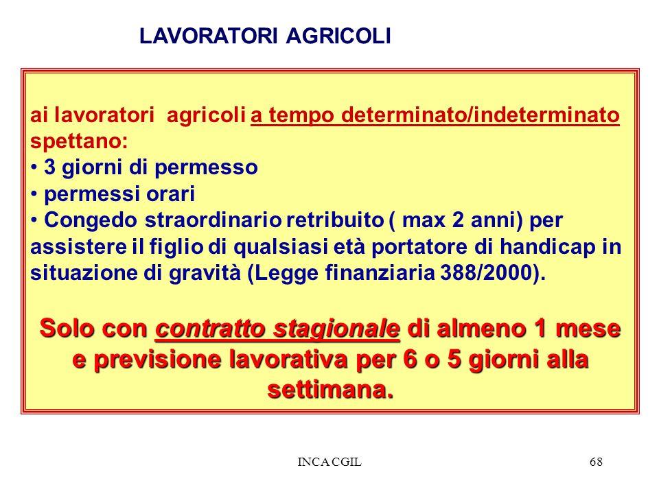 LAVORATORI AGRICOLI ai lavoratori agricoli a tempo determinato/indeterminato spettano: 3 giorni di permesso.