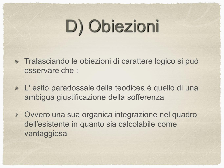 D) Obiezioni Tralasciando le obiezioni di carattere logico si può osservare che :