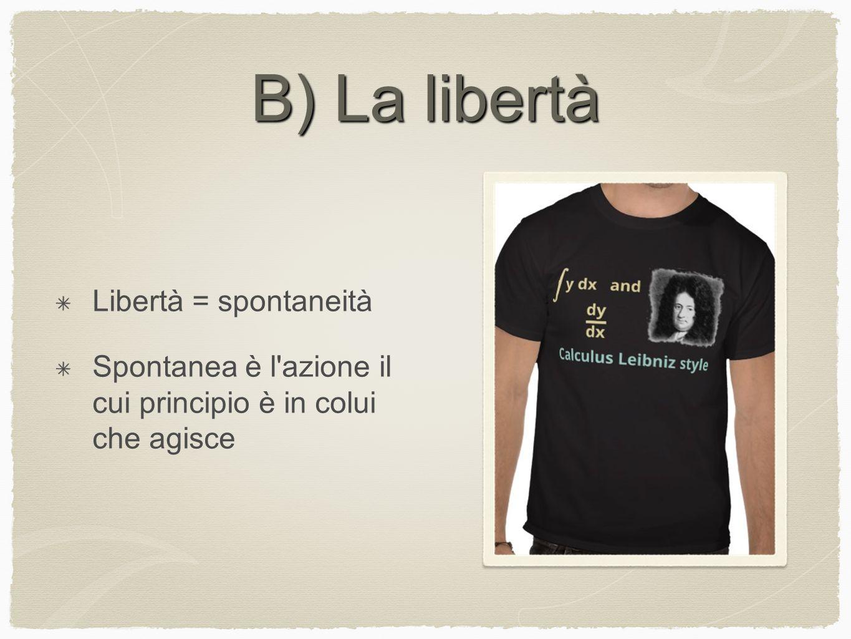 B) La libertà Libertà = spontaneità