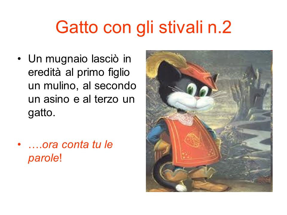 Gatto con gli stivali n.2 Un mugnaio lasciò in eredità al primo figlio un mulino, al secondo un asino e al terzo un gatto.