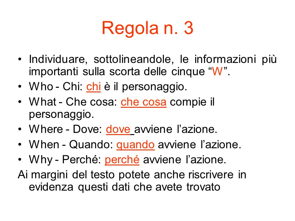 Regola n. 3 Individuare, sottolineandole, le informazioni più importanti sulla scorta delle cinque W .