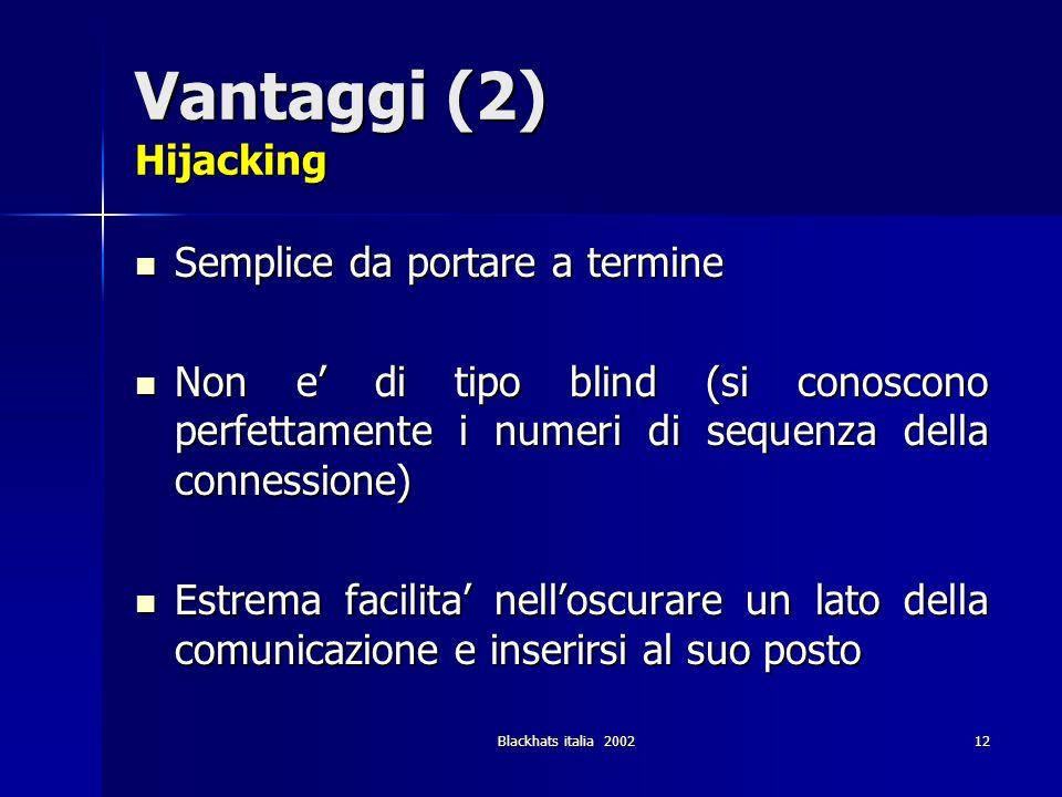 Vantaggi (2) Hijacking Semplice da portare a termine