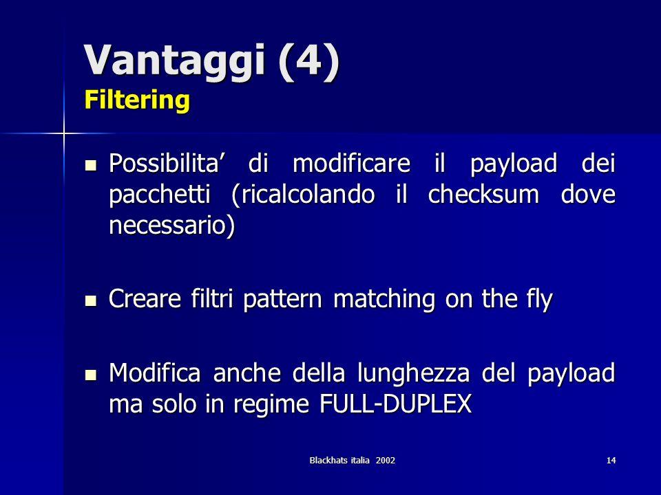 Vantaggi (4) Filtering Possibilita' di modificare il payload dei pacchetti (ricalcolando il checksum dove necessario)