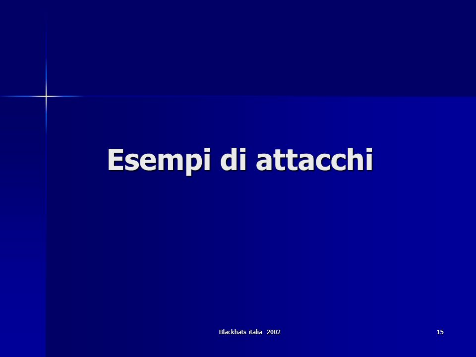 Esempi di attacchi Blackhats italia 2002