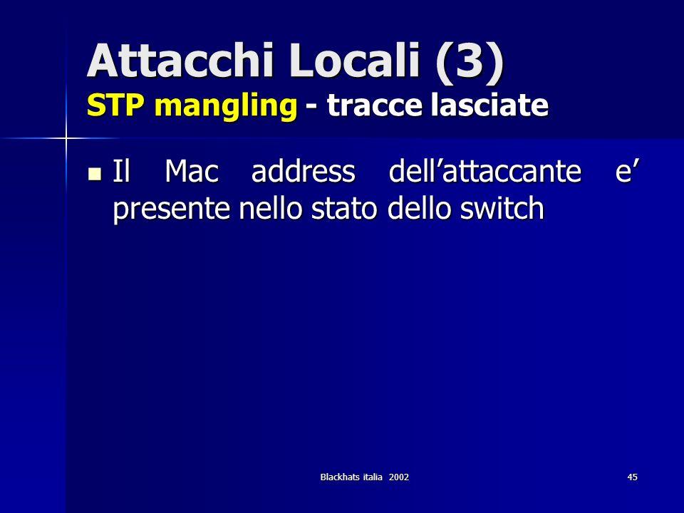Attacchi Locali (3) STP mangling - tracce lasciate