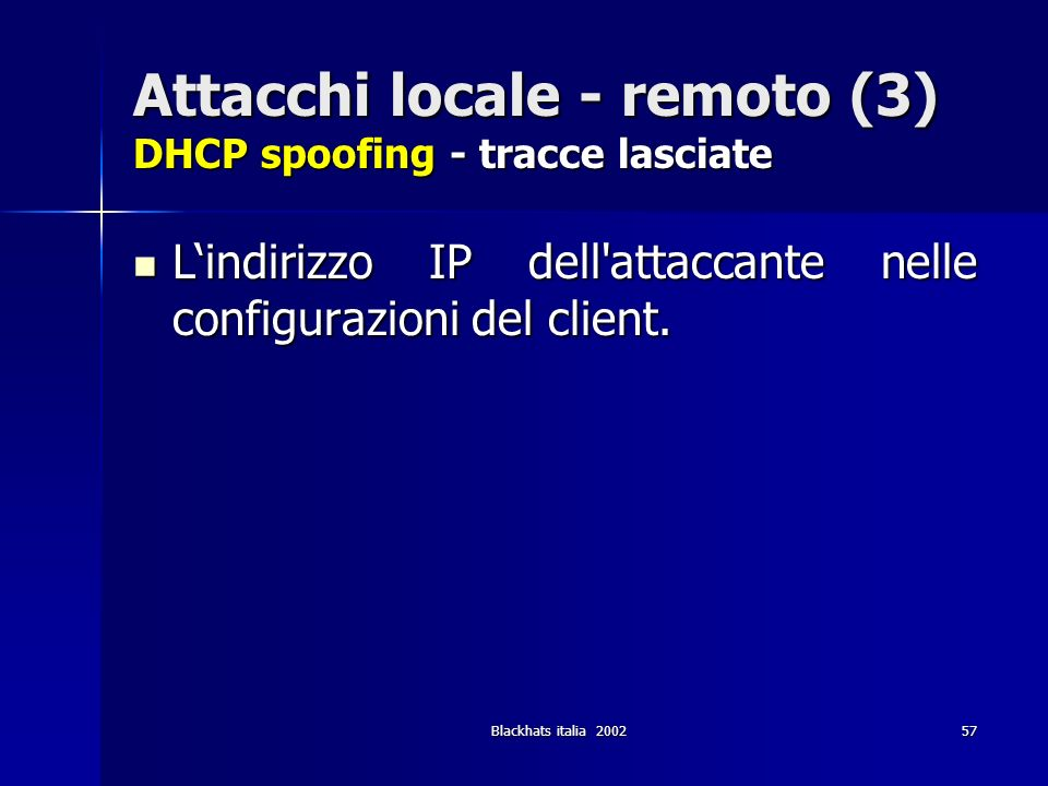 Attacchi locale - remoto (3) DHCP spoofing - tracce lasciate