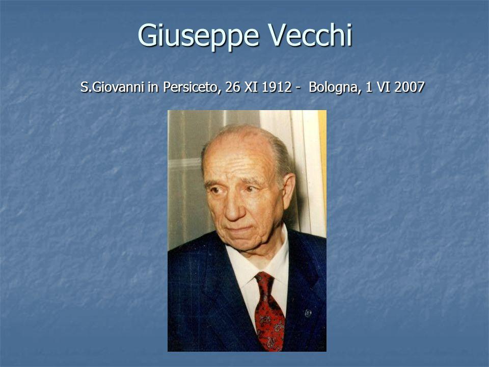 Giuseppe Vecchi S.Giovanni in Persiceto, 26 XI 1912 - Bologna, 1 VI 2007
