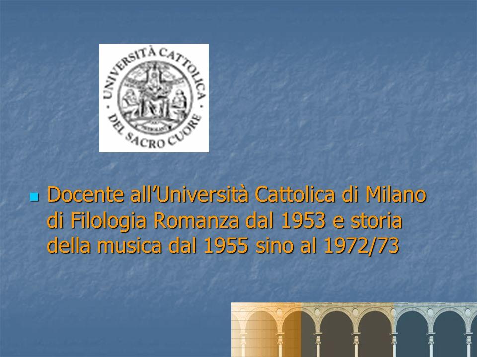 Docente all'Università Cattolica di Milano di Filologia Romanza dal 1953 e storia della musica dal 1955 sino al 1972/73