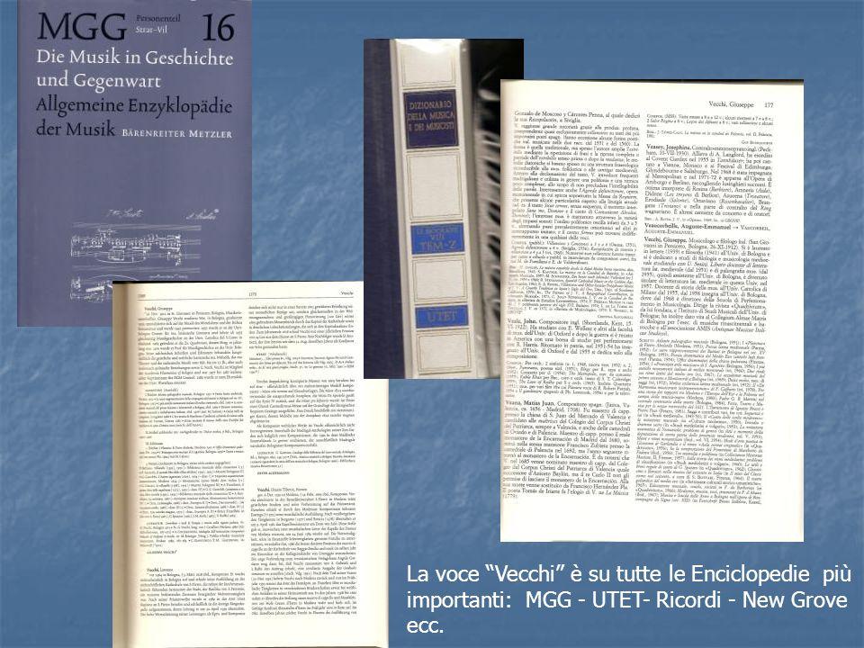 La voce Vecchi è su tutte le Enciclopedie più importanti: MGG - UTET- Ricordi - New Grove ecc.
