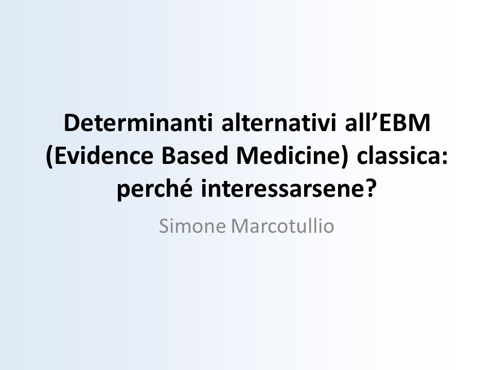 Determinanti alternativi all'EBM (Evidence Based Medicine) classica: perché interessarsene