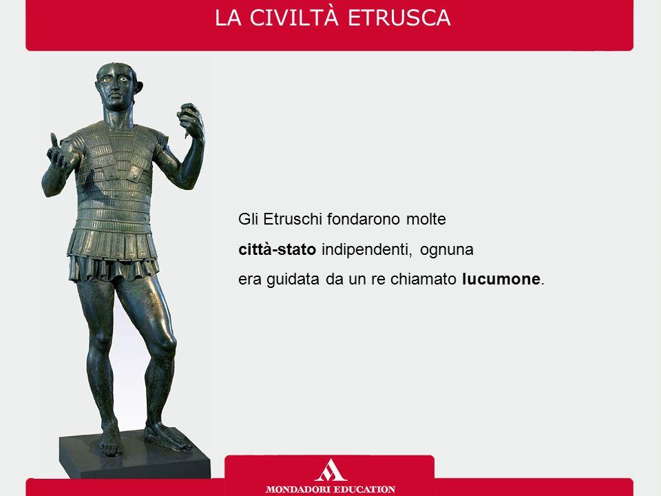 LA CIVILTÀ ETRUSCA Gli Etruschi fondarono molte