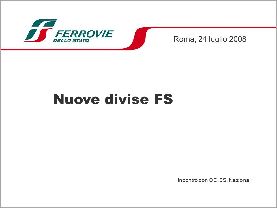 Roma, 24 luglio 2008 Nuove divise FS Incontro con OO.SS. Nazionali