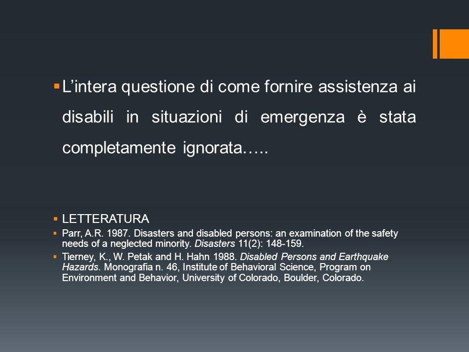 L'intera questione di come fornire assistenza ai disabili in situazioni di emergenza è stata completamente ignorata…..