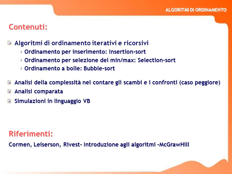 Contenuti: Riferimenti: Algoritmi di ordinamento iterativi e ricorsivi