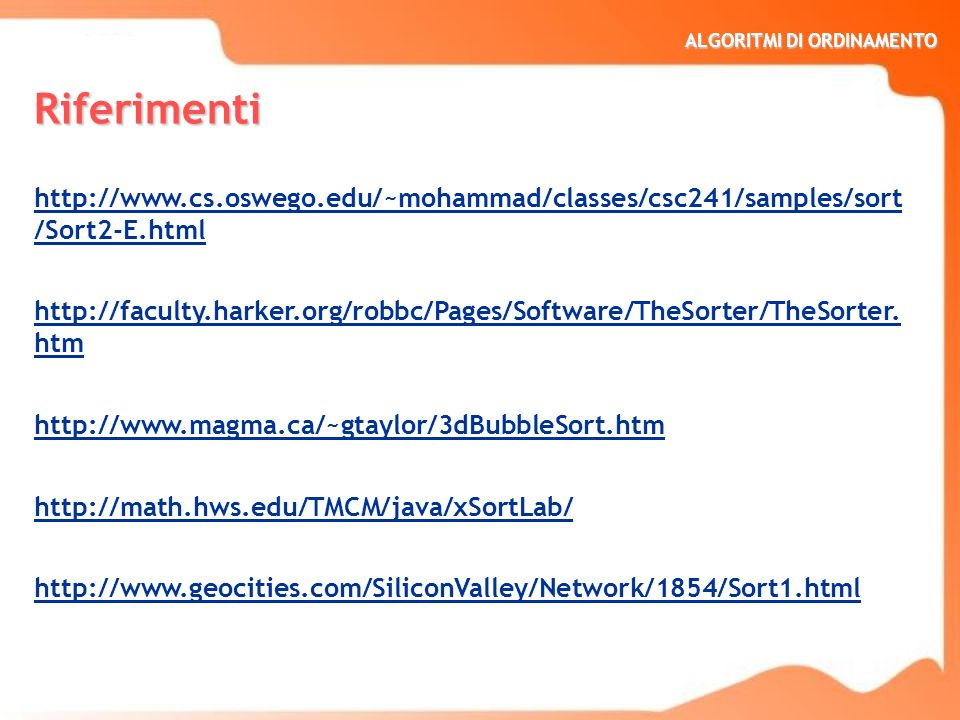 Riferimenti http://www.cs.oswego.edu/~mohammad/classes/csc241/samples/sort/Sort2-E.html.