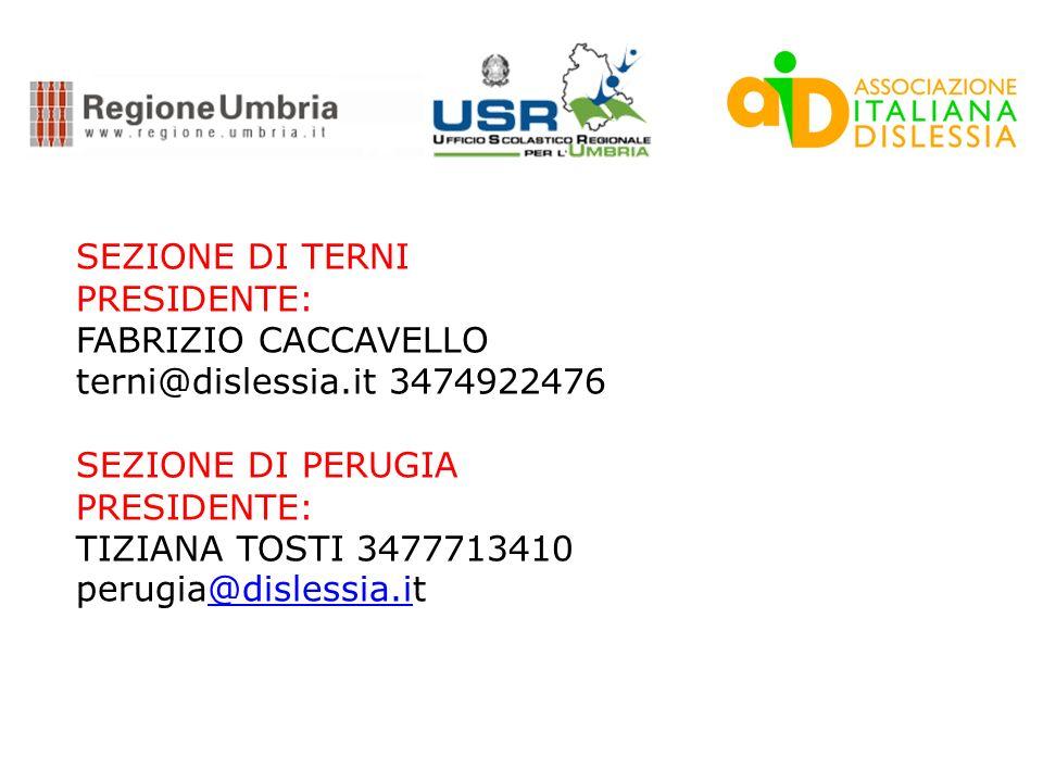 SEZIONE DI TERNI PRESIDENTE: FABRIZIO CACCAVELLO. terni@dislessia.it 3474922476. SEZIONE DI PERUGIA.