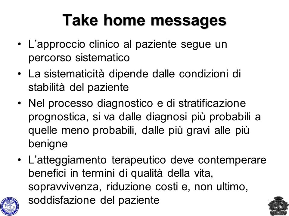 Take home messages L'approccio clinico al paziente segue un percorso sistematico.