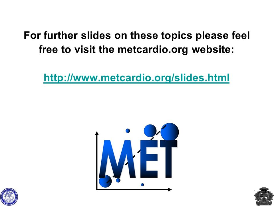 For further slides on these topics please feel free to visit the metcardio.org website: http://www.metcardio.org/slides.html