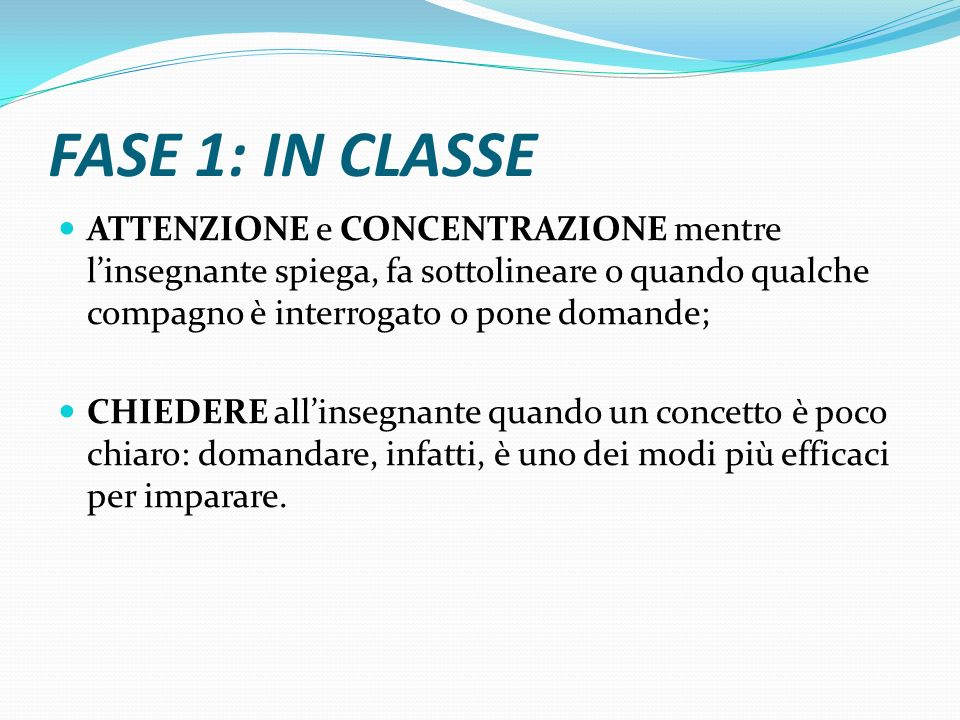 FASE 1: IN CLASSE ATTENZIONE e CONCENTRAZIONE mentre l'insegnante spiega, fa sottolineare o quando qualche compagno è interrogato o pone domande;