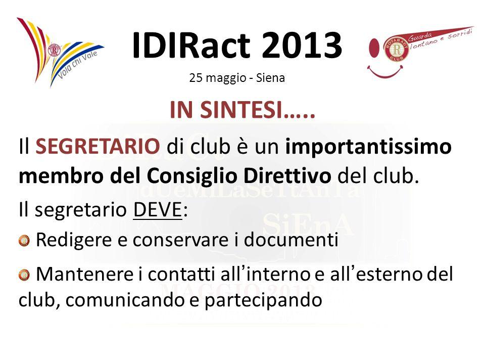 IN SINTESI….. Il SEGRETARIO di club è un importantissimo membro del Consiglio Direttivo del club. Il segretario DEVE: